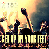 Get Up On Your Feet by Jorge Ballesteros