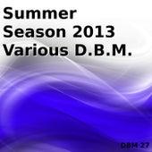Summer Season 2013 Various D.B.M. by Various Artists
