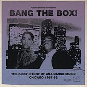 Bang The Box! The (Lost) Story of AKA DANCE MUSIC - Chicago 1987-88 by Various Artists