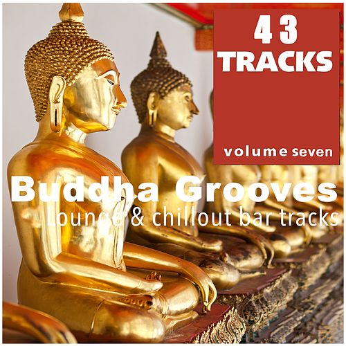 Buddha Grooves Vol. 7 - 44 Lounge & Chillout Bar Tracks by Various Artists