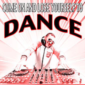 Come On and Lose Yourself to Dance de Various Artists