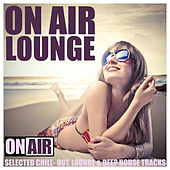 On Air Lounge (Selected Chill-Out, Lounge & Deep House Tracks) by Various Artists