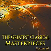 The Greatest Classical Masterpieces, Vol. 40 (Remastered) von Various Artists