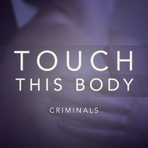 Touch This Body by The Criminals