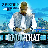 Know That (feat. French Montana) by 2 Pistols