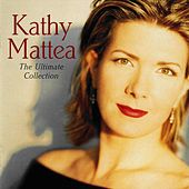The Ultimate Collection by Kathy Mattea