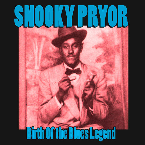 Birth of the Blues Legend by Snooky Pryor