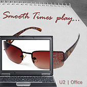 Smooth Times Play U2 Office de Smooth Times