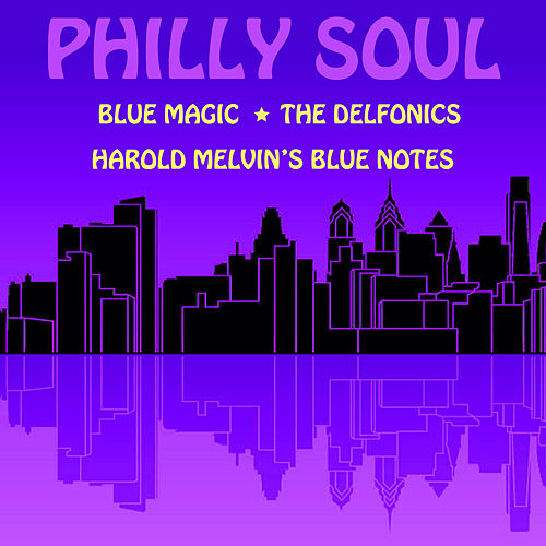 Philly Soul: Blue Magic, The Delfonics, Harold Melvin's Blue Notes by Various Artists