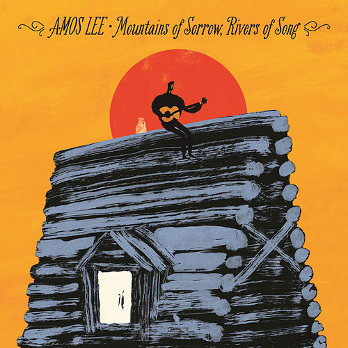 Mountains Of Sorrow, Rivers Of Song by Amos Lee
