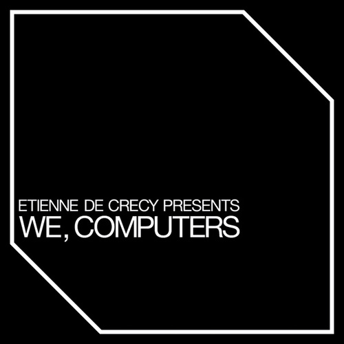 We, Computers by Etienne de Crecy