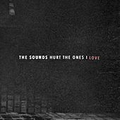 Hurt The Ones I Love by The Sounds
