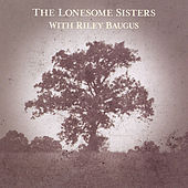 The Lonesome Sisters With Riley Baugus: Going Home Shoes by The Lonesome Sisters