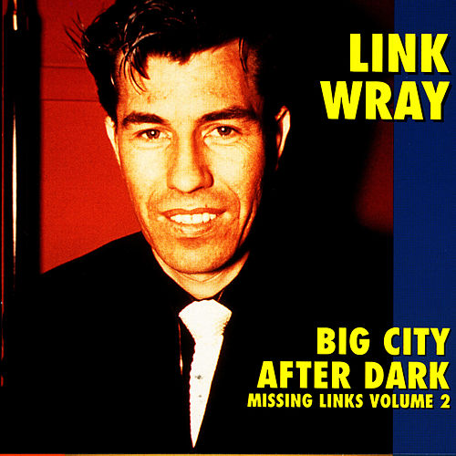Big City After Dark - Missing Links Volume 2 by Link Wray