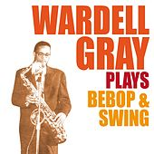 Wardell Gray Plays Bebop & Swing von Various Artists