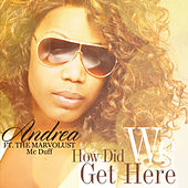 How Did We Get Here (feat. The Marvolust Mc Duff) by Andrea