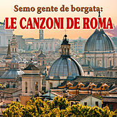 Semo gente de borgata: le canzoni de Roma by Various Artists