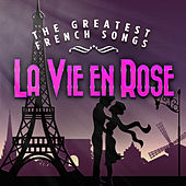 La vie en rose - The Greatest French Songs by Various Artists