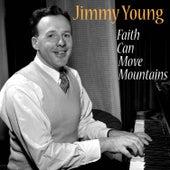 Faith Can Move Mountains de Jimmy Young