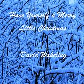 Have Yourself a Merry Little Christmas by David Wakeling