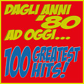Dagli anni '80 ad oggi... 100 Greatest Hits! by Various Artists
