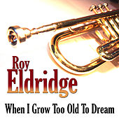 When I Grow Too Old To Dream by Roy Eldridge