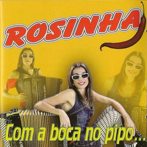 Com a Boca No Pipo... by Rosinha