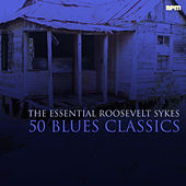 50 Blues Classics - The Essential Roosevelt Sykes by Various Artists