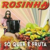 Só Quer é Fruta by Rosinha