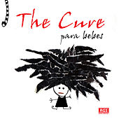 The Cure Para bebes by Sweet Little Band