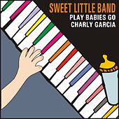 Sweet Little Band Play Babies Go Charly Garcia by Sweet Little Band