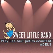 Sweet Little Band Play Les Tout Petits Ecoutent Adele by Sweet Little Band