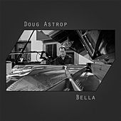 Bella: Best of Instrumental Adult Contemporary / Piano Pop Music by Doug Astrop