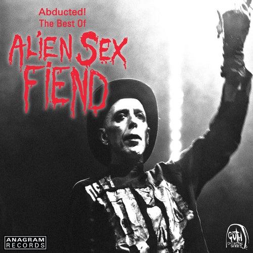 Abducted! The Best of Alien Sex Fiend by Alien Sex Fiend