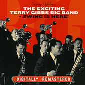 The Exciting Terry Gibbs Big Band + Swing Is Here by Terry Gibbs