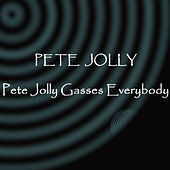 Pete Jolly Gasses Everybody by Pete Jolly