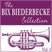 The Bix Beiderbecke Collection, Vol. 1 de Bix Beiderbecke