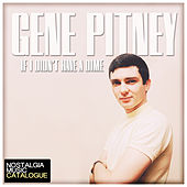 If I Didn't Have a Dime by Gene Pitney