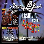 Gershwin Goes Latin/Friml and Romberg in Cuban Moonlight by Stanley Black