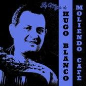 Moliendo Café: Lo Mejor de Hugo Blanco de Hugo Blanco