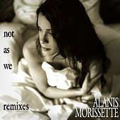 Not As We (Remixes) van Alanis Morissette