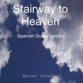 Stairway to Heaven ( Spanish Guitar Version) by Manuel Gonzalez