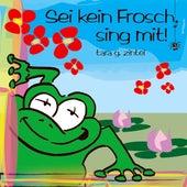 Sei kein Frosch, sing mit by Tara G. Zintel