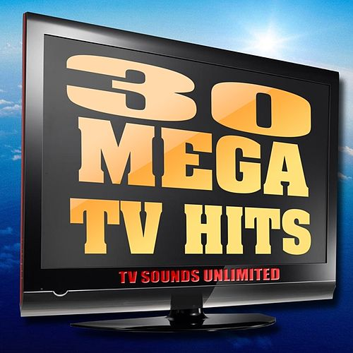 30 Mega TV Hits by TV Sounds Unlimited