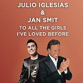 To All The Girls I've Loved Before van Julio Iglesias