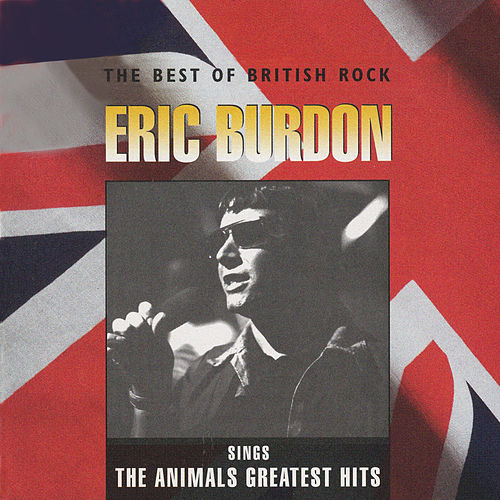 The Best Of British Rock: Sings The Animals Greatest Hits by Eric Burdon