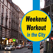 Weekend Workout in the City (The Best Music for Aerobics, Pumpin' Cardio Power, Plyo, Exercise, Steps, Barré, Curves, Sculpting, Fitness, Twerk Workout) von Various Artists
