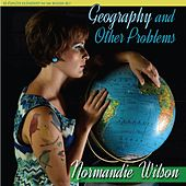 Geography and Other Problems by Normandie Wilson