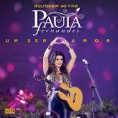 Multishow Ao Vivo Paula Fernandes - Um Ser Amor (Deluxe Version / Multishow Ao Vivo / 2013) de Paula Fernandes