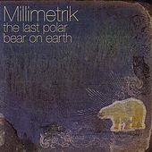 The Last Polar Bear on Earth de Millimetrik